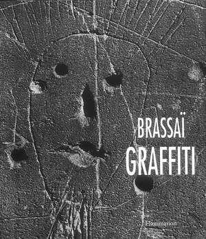 Graffiti:  A Biography of His Work de Gilberte Brassai