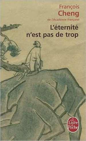 L Eternite N Est Pas de Trop:  40 Rancunes Mortelles de Francois Cheng