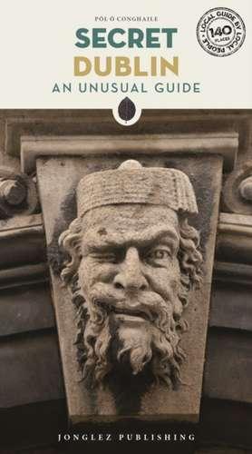 Secret Dublin - An Unusual Travel Guide de Pol o Conghaile