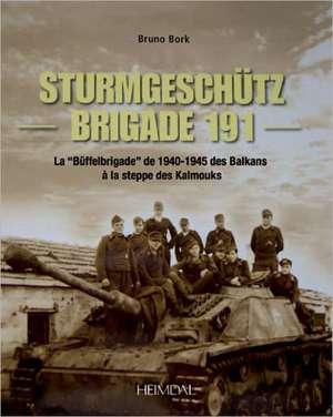 La Strumgeschutz Brigade 191:  La Buffelbrigade de 1940-45 Des Balkans Au Caucase, 1940-1945 de Bruno Bork