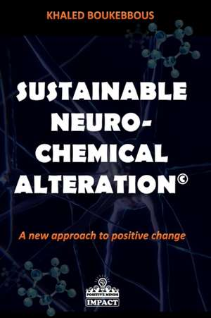 Sustainable Neuro-Chemical Alteration: A new approach to positive change de Khaled Boukebbous