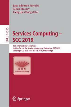 Services Computing – SCC 2019: 16th International Conference, Held as Part of the Services Conference Federation, SCF 2019, San Diego, CA, USA, June 25–30, 2019, Proceedings de Joao Eduardo Ferreira