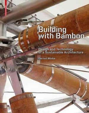 Building with Bamboo: Design and Technology of a Sustainable Architecture de Gernot Minke