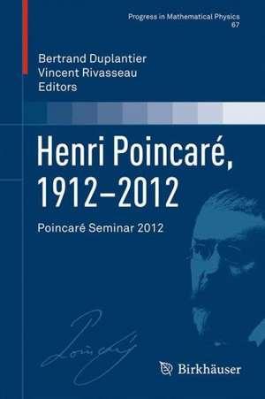 Henri Poincaré, 1912–2012: Poincaré Seminar 2012 de Bertrand Duplantier
