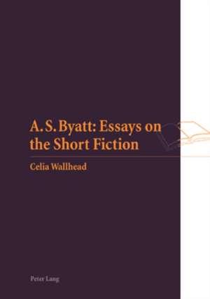 A.S. Byatt:  Essays on the Short Fiction de Celia Wallhead
