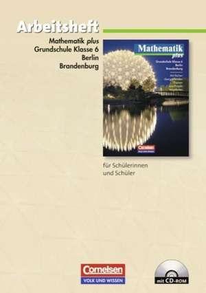 Mathematik plus. Grundschule 6. Schuljahr. Berlin und Brandenburg. Arbeitsheft mit eingelegten Loesungen und CD-ROM