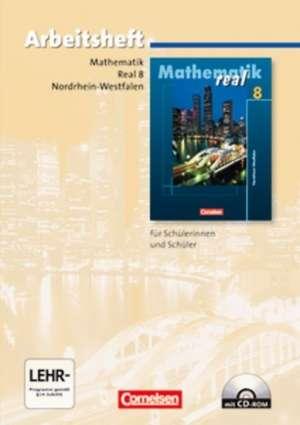 Mathematik real. Realschule Nordrhein-Westfalen. Neubearbeitung ab 2005. 8. Schuljahr. Arbeitsheft