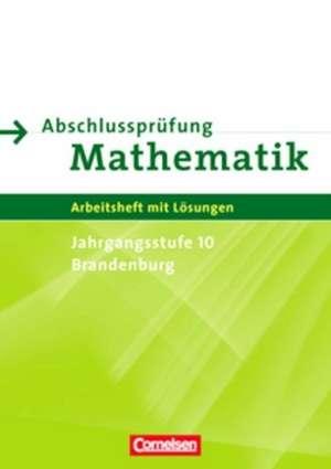 Abschlusspruefung Mathematik Sekundarstufe I. Brandenburg 10. Schuljahr (Pruefung). Arbeitsheft
