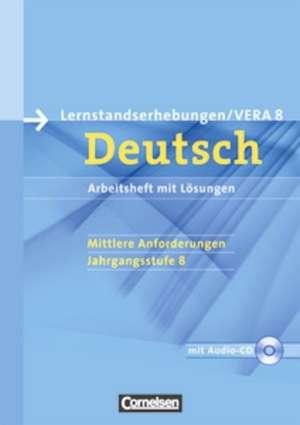 Vorbereitungsmaterialien fuer VERA - Deutsch. 8. Schuljahr. Mittlere Anforderungen B. Arbeitsheft mit Loesungen und Hoer-CD