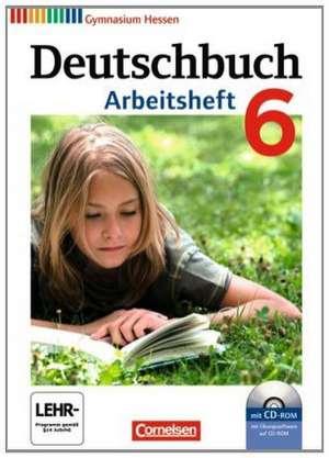 Deutschbuch 6. Schuljahr. Arbeitsheft mit Lösungen und Übungs-CD-ROM. Gymnasium Hessen de Cordula Grunow