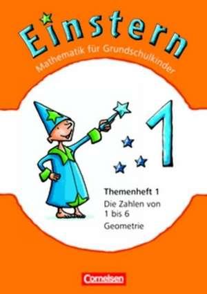 Einstern - Neubearbeitung 1. Zahlen von 1 bis 6 - Geometrie. Themenheft 1