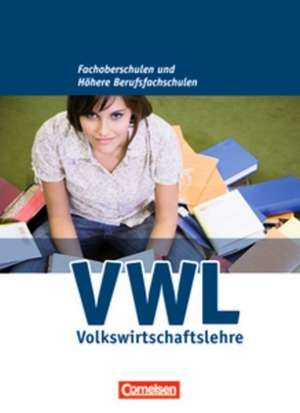Wirtschaft fuer Fachoberschulen und Hoehere Berufsfachschulen. VWL. Allgemeine Ausgabe. Schuelerbuch
