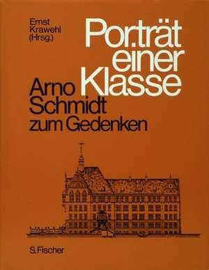 Portraet einer Klasse. Arno Schmidt zum Gedenken