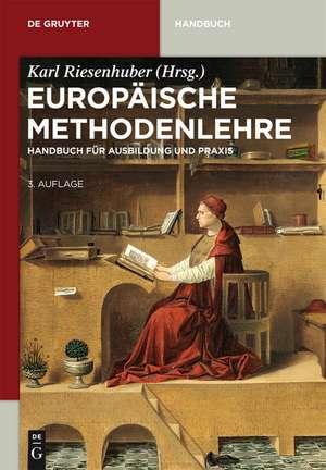 Europäische Methodenlehre: Handbuch für Ausbildung und Praxis de Karl Riesenhuber