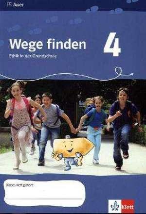 Wege finden. Ethik in der Grundschule. Neuentwicklung. Arbeitsheft - 4. Jahrgangsstufe. Ausgabe fuer Sachsen