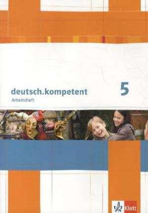 deutsch.kompetent. Arbeitsheft 5. Klasse. Allgemeine Ausgabe