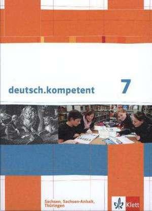 deutsch.kompetent. Schuelerbuch 7. Klasse mit Onlineangebot. Ausgabe fuer Sachsen, Sachsen-Anhalt und Thueringen