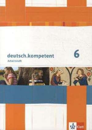 deutsch.kompetent / Arbeitsheft mit Loesungen 6. Klasse