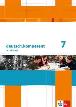 deutsch.kompetent. Arbeitsheft mit Loesungen 7. Klasse. Allgemeine Ausgabe