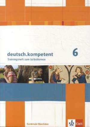 deutsch.kompetent. Ausgabe fuer Nordrhein-Westfalen. Arbeitsheft mit Loesungen 6. Klasse
