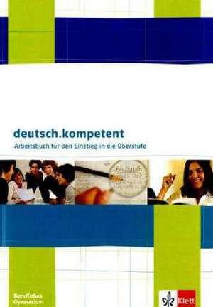 deutsch.kompetent. Ein Deutschbuch fuer berufliche Schulen. Trainingsheft Deutsch und Kommunikation fuer berufliche Gymnasien