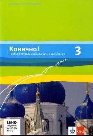 Konetschno! Band 3. Russisch als 2. Fremdsprache. Arbeitsheft mit Audio-CD und Lernsoftware zum Download