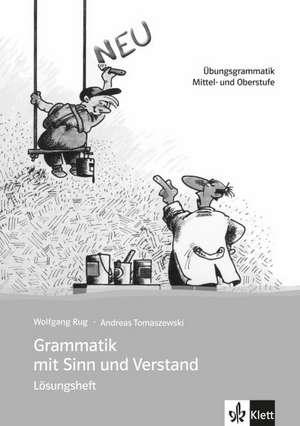Grammatik mit Sinn und Verstand.  Lösungsheft. Neufassung de Wolfgang Rug