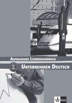 Unternehmen Deutsch. Ein berufsorientiertes Grundstufenlehrwerk. Aufbaukurs Lehrbuch (B1-B2). Lehrerhandbuch