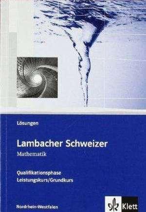 Lambacher Schweizer. Oberstufe. Loesungen fuer Leistungskurs und Grundkurs. Nordrhein-Westfalen