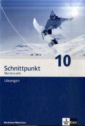 Schnittpunkt. Neubearbeitung. Mathematik für Realschulen. Lösungen 10. Schuljahr. Ausgabe für Nordrhein-Westfalen