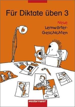 Fuer Diktate ueben 3. Neue Lernwoerter-Geschichten. Arbeitsheft