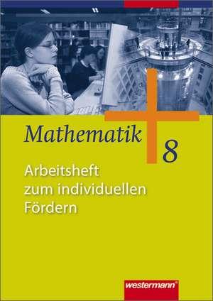 Mathematik 8. Arbeitsheft zum individuellen Foerdern. Allgemeine Ausgabe