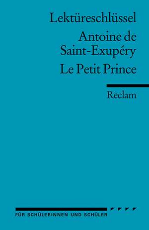 Le Petit Prince. Lektuereschluessel fuer Schueler