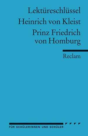 Prinz Friedrich von Homburg. Lektuereschluessel fuer Schueler