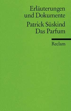 Das Parfum. Erläuterungen und Dokumente de Patrick Süskind