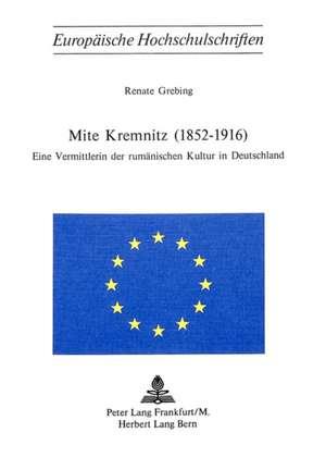 Mite Kremnitz (1852-1916):  Eine Vermittlerin Der Rumaenischen Kultur in Deutschland de Renate Grebing