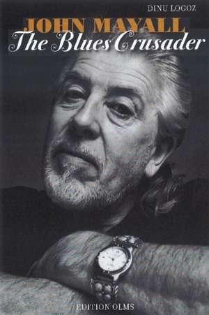 John Mayall: The Blues Crusader de Dinu Logoz
