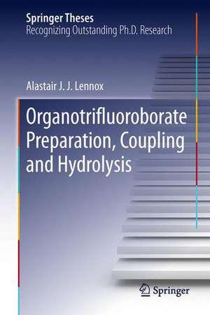 Organotrifluoroborate Preparation, Coupling and Hydrolysis de Alastair J. J. Lennox