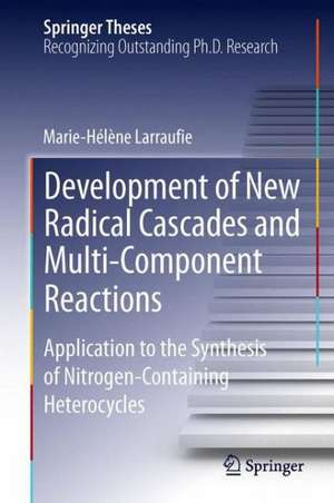 Development of New Radical Cascades and Multi-Component Reactions: Application to the Synthesis of Nitrogen-Containing Heterocycles de Marie-Helene Larraufie