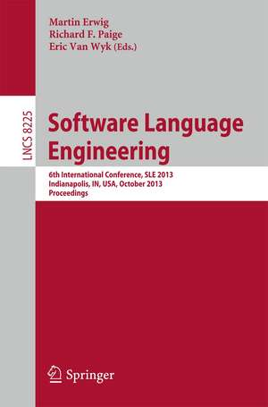 Software Language Engineering: 6th International Conference, SLE 2013, Indianapolis, IN, USA, October 26-28, 2013. Proceedings de Martin Erwig
