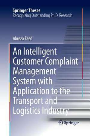 An Intelligent Customer Complaint Management System with Application to the Transport and Logistics Industry de Alireza Faed
