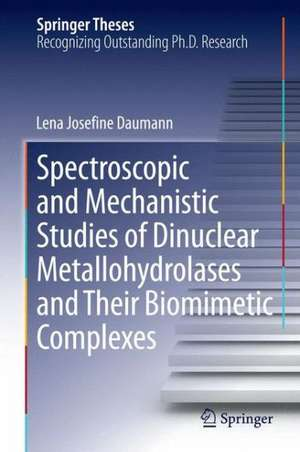 Spectroscopic and Mechanistic Studies of Dinuclear Metallohydrolases and Their Biomimetic Complexes de Lena Josefine Daumann
