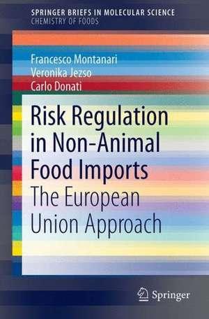 Risk Regulation in Non-Animal Food Imports: The European Union Approach de Francesco Montanari