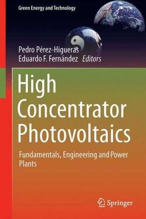 High Concentrator Photovoltaics: Fundamentals, Engineering and Power Plants de Pedro Pérez-Higueras