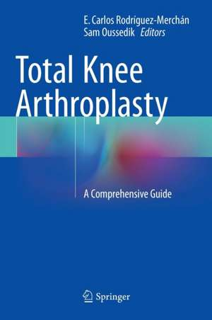 Total Knee Arthroplasty: A Comprehensive Guide de E. Carlos Rodríguez-Merchán