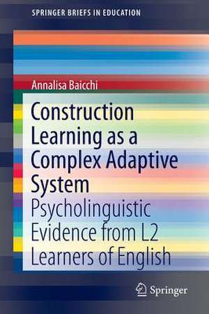 Construction Learning as a Complex Adaptive System: Psycholinguistic Evidence from L2 Learners of English de Annalisa Baicchi