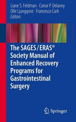 The SAGES / ERAS® Society Manual of Enhanced Recovery Programs for Gastrointestinal Surgery de Liane S. Feldman