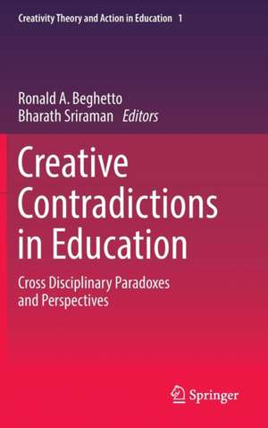Creative Contradictions in Education: Cross Disciplinary Paradoxes and Perspectives de Ronald A. Beghetto