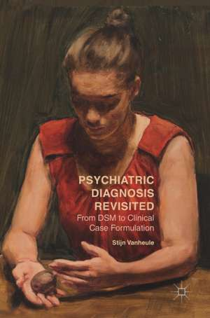 Psychiatric Diagnosis Revisited: From DSM to Clinical Case Formulation de Stijn Vanheule