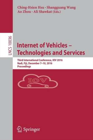 Internet of Vehicles – Technologies and Services: Third International Conference, IOV 2016, Nadi, Fiji, December 7–10, 2016, Proceedings de Ching-Hsien Hsu